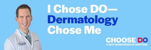 I Chose DO Dermatology Chose Me